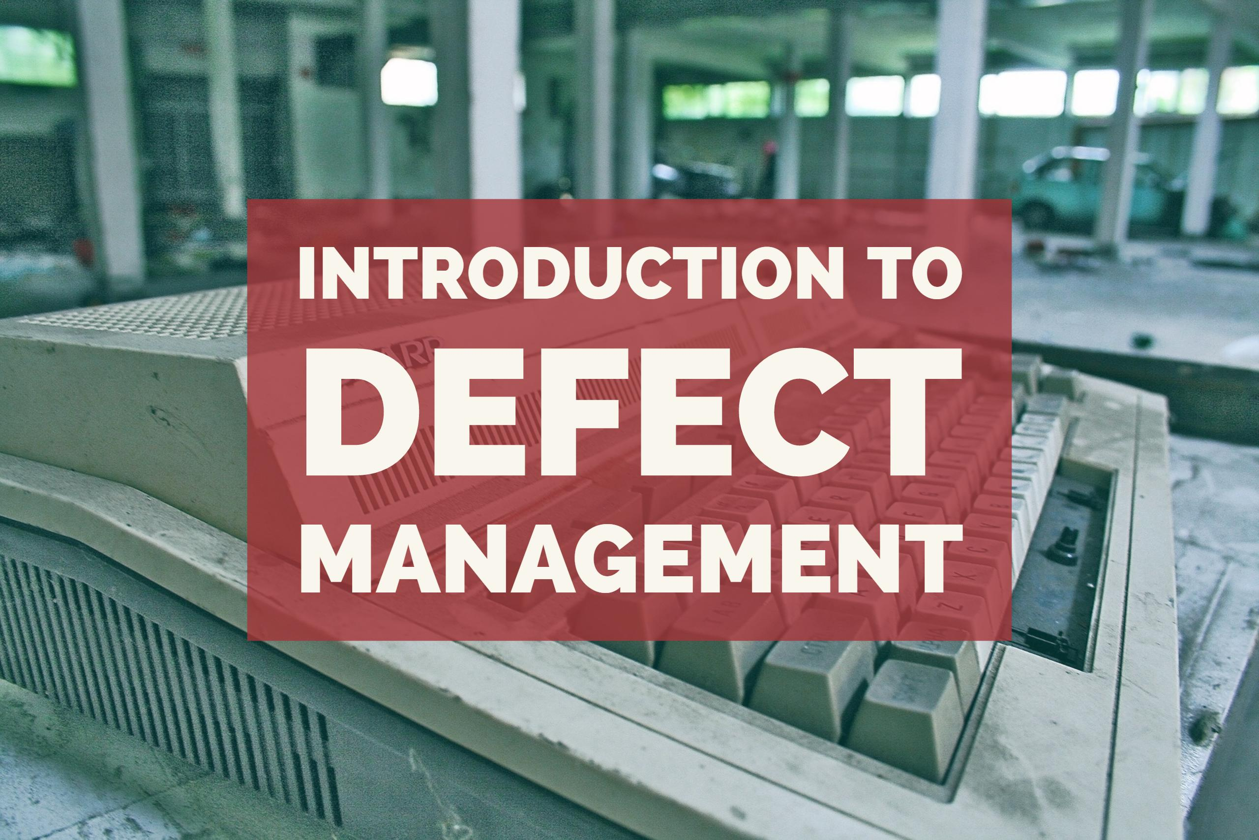 Introduction to Defect Management