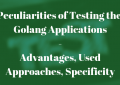 Testing Golang Applications - Peculiarities of Testing the Golang Applications