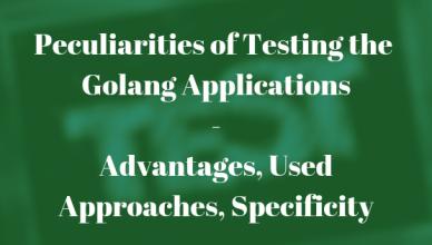 Testing Golang Applications - Peculiarities of Testing the Golang Applications